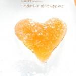 L'Amore è…un Cuore di Gelatina al Pompelmo